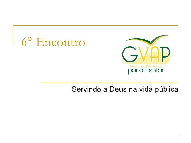 6° Encontro        Servindo a Deus na vida pública                                      1