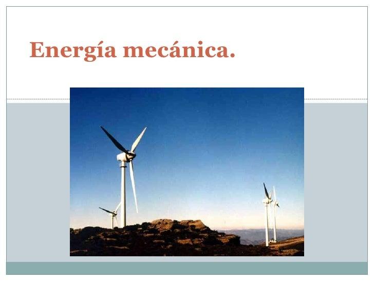 Energía mecánica. <br />