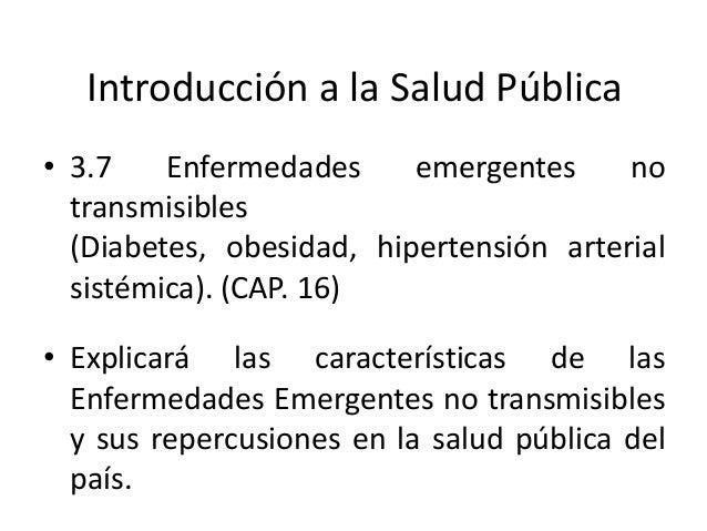 Introducción a la Salud Pública• 3.7 Enfermedades emergentes notransmisibles(Diabetes, obesidad, hipertensión arterialsist...