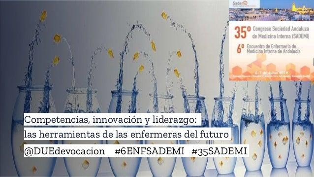 Competencias, innovación y liderazgo: las herramientas de las enfermeras del futuro @DUEdevocacion #6ENFSADEMI #35SADEMI