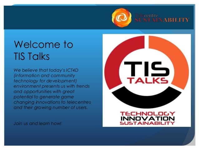 Welcome toTIS TalksWe believe that today's ICT4D(information and communitytechnology for development)environment presents ...