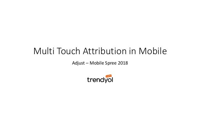 Multi Touch Attribution in Mobile Adjust – Mobile Spree 2018