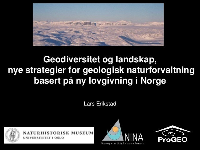 Geodiversitet og landskap,nye strategier for geologisk naturforvaltning      basert på ny lovgivning i Norge              ...