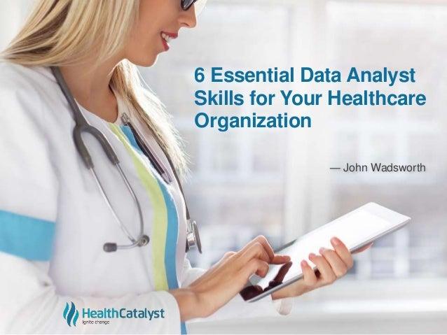 6 Essential Data Analyst Skills for Your Healthcare Organization ― John Wadsworth