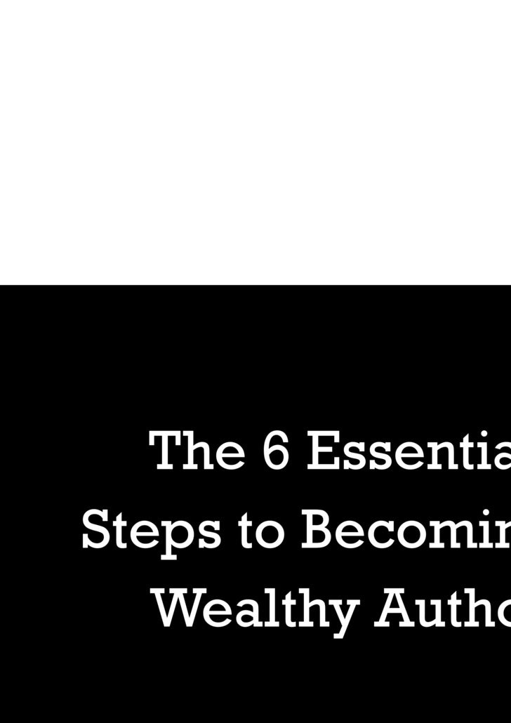 The 6 Essential Steps to Becoming a Wealthy Author www.PublishingAcademy.com