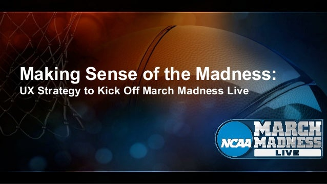 Making Sense of the Madness:  UX Strategy to Kick Off March Madness Live