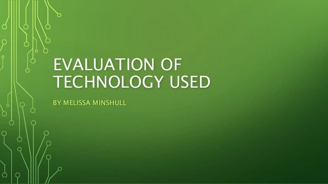 EVALUATION OF TECHNOLOGY USED BY MELISSA MINSHULL