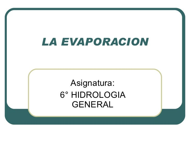 LA EVAPORACION Asignatura: 6° HIDROLOGIA GENERAL