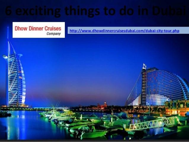 6 exciting things to do in Dubai http://www.dhowdinnercruisesdubai.com/dubai-city-tour.php