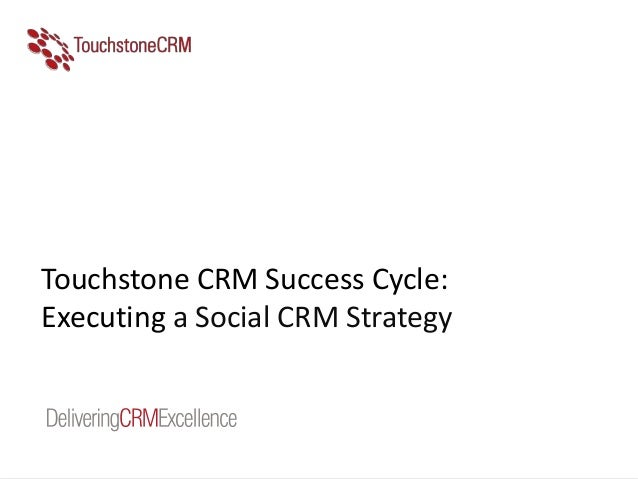Touchstone CRM Success Cycle: Executing a Social CRM Strategy