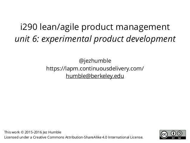 i290 lean/agile product management unit 6: experimental product development @jezhumble https://lapm.continuousdelivery.com...