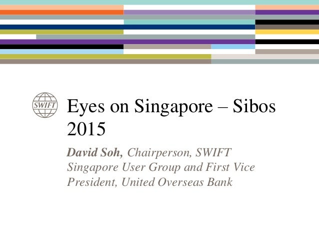 David Soh, Chairperson, SWIFT Singapore User Group and First Vice President, United Overseas Bank Eyes on Singapore – Sibo...