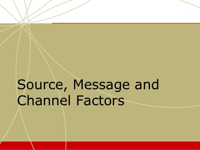 Source, Message andChannel Factors