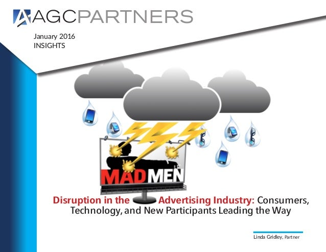 January 2016 INSIGHTS Linda Gridley, Partner Disruption in the Advertising Industry: Consumers, Technology,and New Partici...