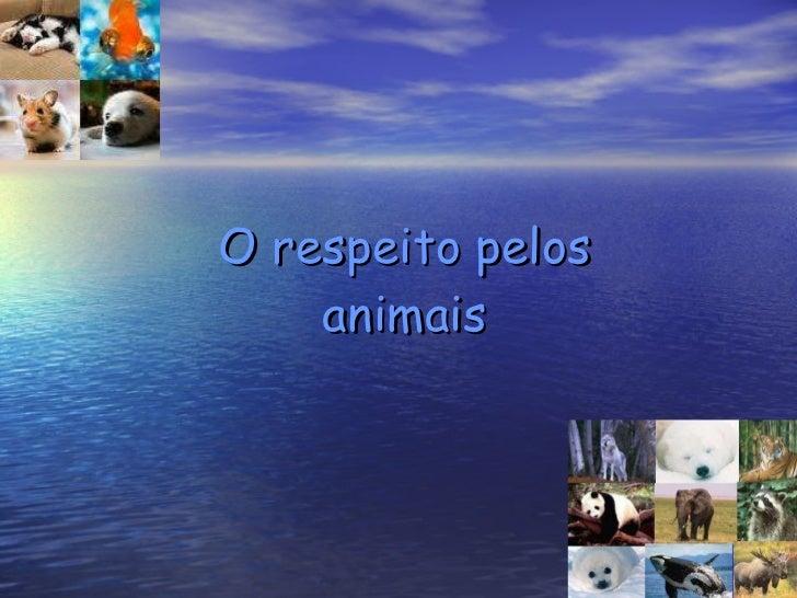 O respeito pelos animais