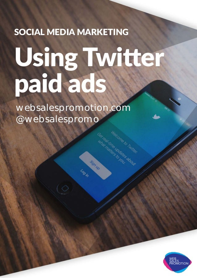 SOCIAL MEDIA MARKETING Using Twitter paid ads websalespromotion.com @websalespromo