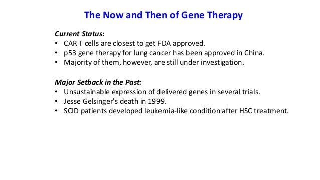 the history and applications of gene therapy It was a notable year for gene therapy the first such treatments in the us came to market this year after winning approval from the food and drug administration meanwhile, researchers announced more miraculous cures of patients with rare and life-threatening diseases who were treated with.