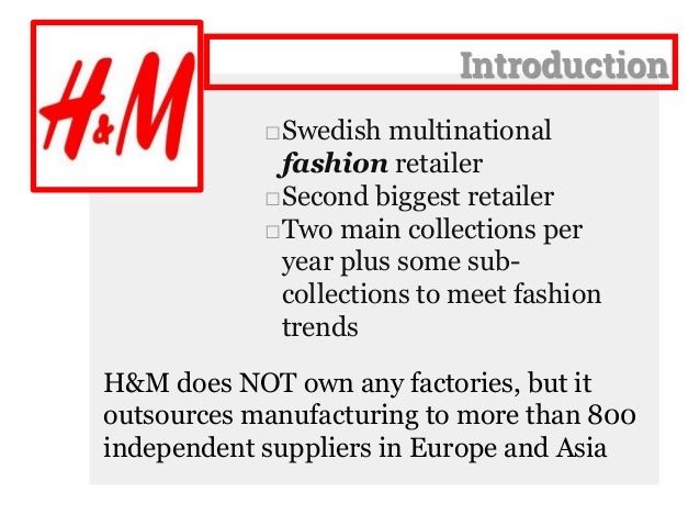 h m analysis H&m were established in vasteras, sweden in 1947 by erling persson world events and trends of monumental significance have occurred, since the little swedish ready-to-wear chain developed into a multinational concern with stores in 18show more content a product's lead-time can vary from a.