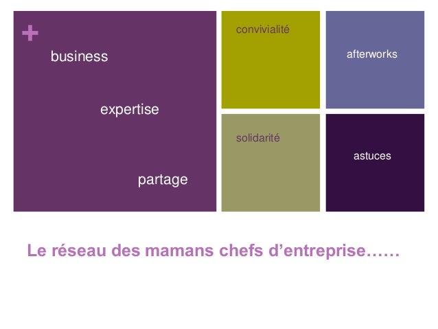 + Le réseau des mamans chefs d'entreprise…… business expertise partage convivialité afterworks solidarité astuces