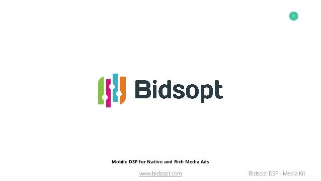 www.bidsopt.com Bidsopt DSP - Media Kit 1 Mobile DSP Mobile DSP for Native and Rich Media Ads