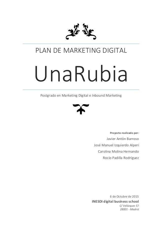 PLAN DE MARKETING DIGITAL UnaRubia Postgrado en Marketing Digital e Inbound Marketing Proyecto realizado por: Javier Antón...