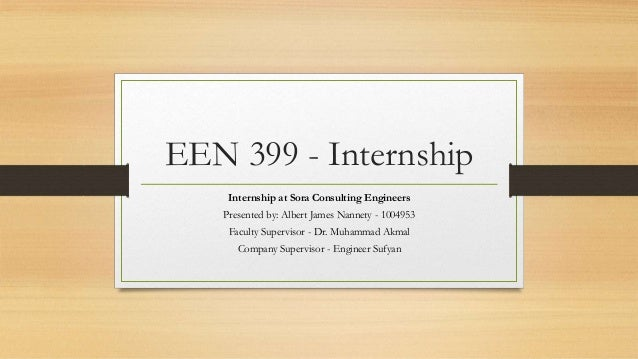 EEN 399 - Internship Internship at Sora Consulting Engineers Presented by: Albert James Nannety - 1004953 Faculty Supervis...