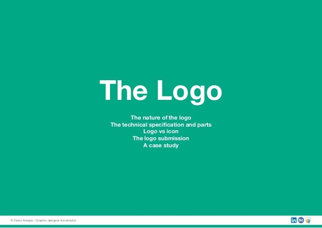The Logo The nature of the logo The technical specification and parts Logo vs icon The logo submission A case study © Fabi...