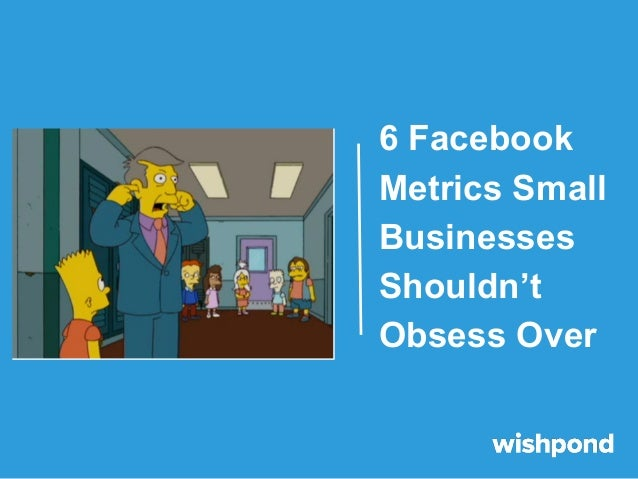 6 Facebook Metrics Small Businesses Shouldn't Obsess Over