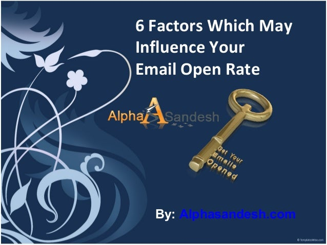 6 Factors Which May Influence Your Email Open Rate By: Alphasandesh.com