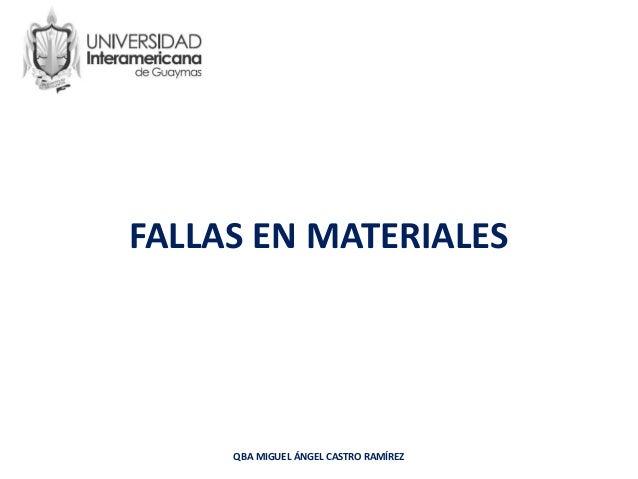 FALLAS EN MATERIALES QBA MIGUEL ÁNGEL CASTRO RAMÍREZ
