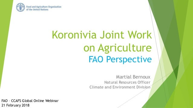 Koronivia Joint Work on Agriculture FAO Perspective Martial Bernoux Natural Resources Officer Climate and Environment Divi...