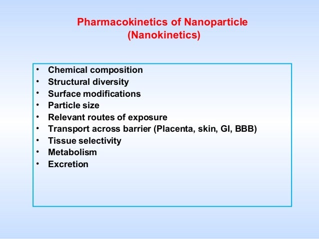 Pharmacokinetics of Nanoparticle (Nanokinetics) • • • • • • • • •  Chemical composition Structural diversity Surface modif...