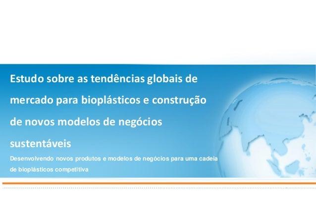 Estudo sobre as tendências globais de mercado para bioplásticos e construção de novos modelos de negócios sustentáveis Des...