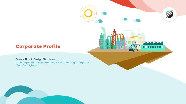 1 Ozone Plant Design Services An Independent Engineering & Contracting Company New Delhi, India Corporate Profile