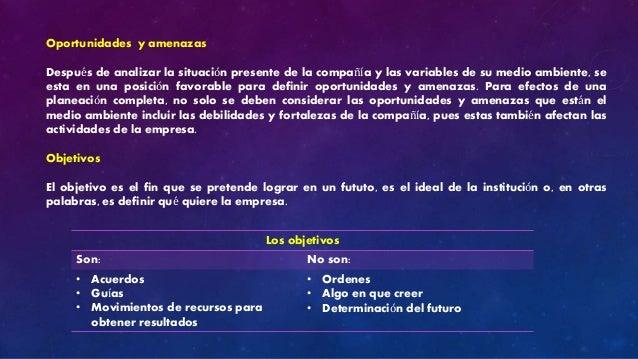 Oportunidades y amenazas  Después de analizar la situación presente de la compañía y las variables de su medio ambiente, s...