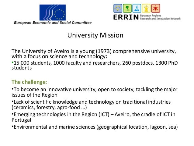 University Mission The University of Aveiro is a young (1973) comprehensive university, with a focus on science and techno...