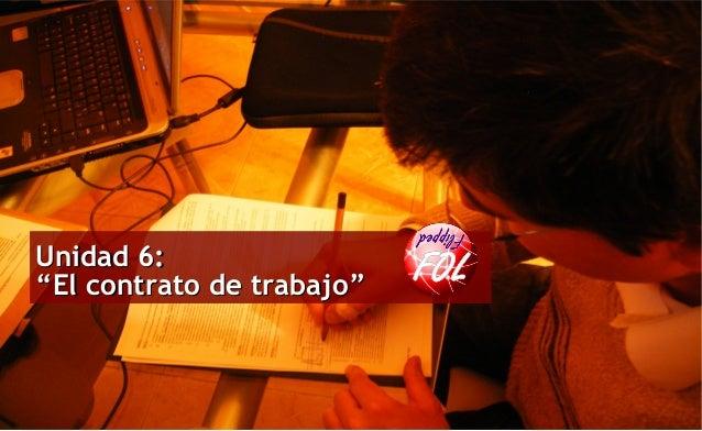 """Profesor: Antonio J. Guirao Silvente Unidad 6:Unidad 6: """"El contrato de trabajo""""""""El contrato de trabajo"""""""