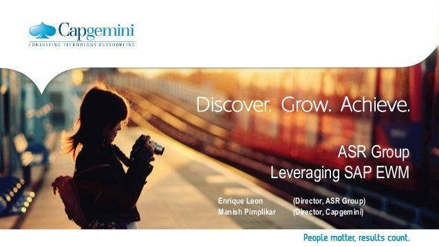 ASR Group Leveraging SAP EWM Enrique Leon (Director, ASR Group) Manish Pimplikar (Director, Capgemini)