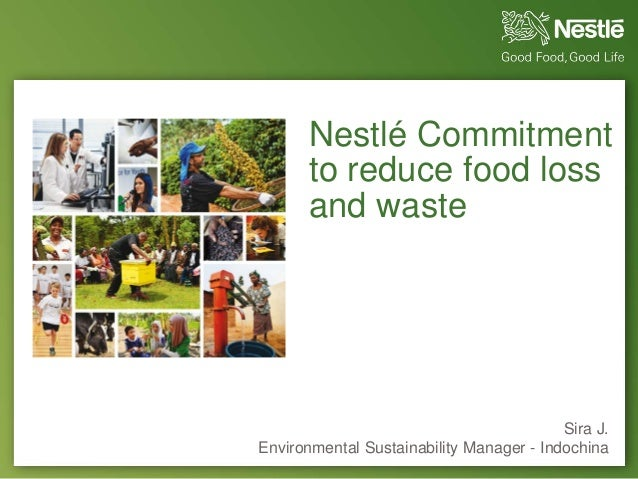 Nestlé Commitment to reduce food loss and waste Sira J. Environmental Sustainability Manager - Indochina