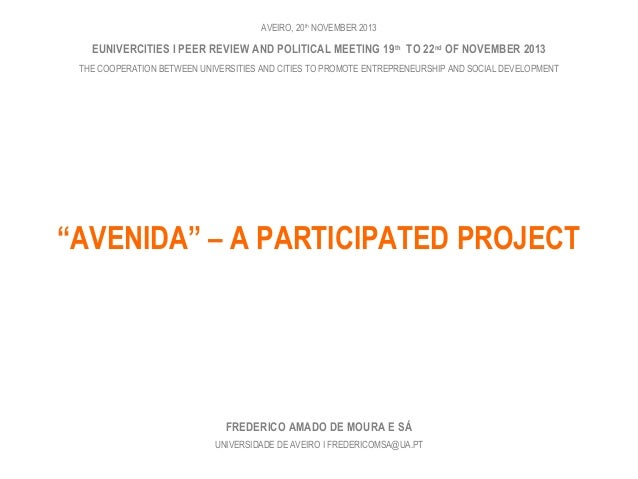 AVEIRO, 20th NOVEMBER 2013  EUNIVERCITIES I PEER REVIEW AND POLITICAL MEETING 19 th TO 22nd OF NOVEMBER 2013 THE COOPERATI...