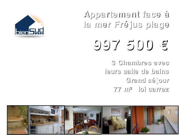 Appartement face àla mer Fré jus plage  997 500 €      3 Chambres avec    leurs salle de bains           Grand sé jour    ...