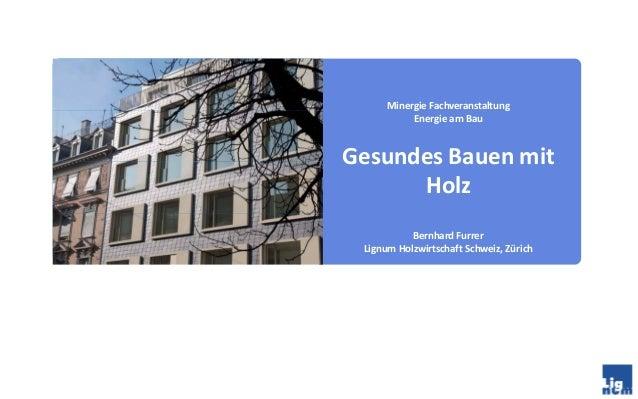 BernhardFurrer Lignum HolzwirtschaftSchweiz,Zürich Minergie Fachveranstaltung EnergieamBau GesundesBauenmit Holz
