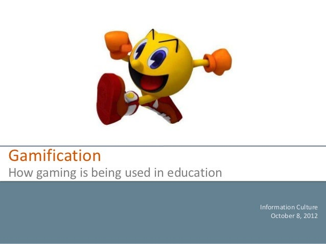 GamificationHow gaming is being used in education                                        Information Culture              ...