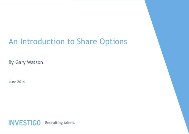 An Introduction to Share Options By Gary Watson June 2014