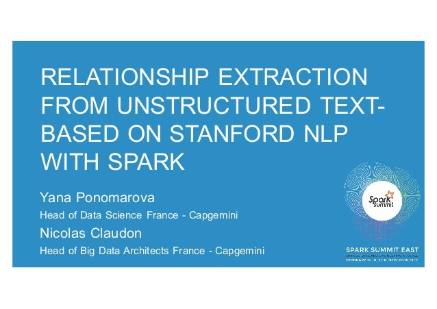RELATIONSHIP EXTRACTION FROM UNSTRUCTURED TEXT- BASED ON STANFORD NLP WITH SPARK Yana Ponomarova Head of Data Science Fran...