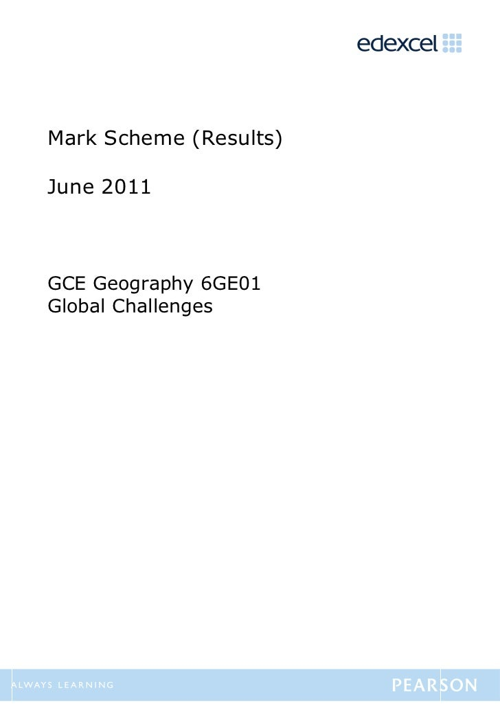 Mark Scheme (Results)June 2011GCE Geography 6GE01Global Challenges