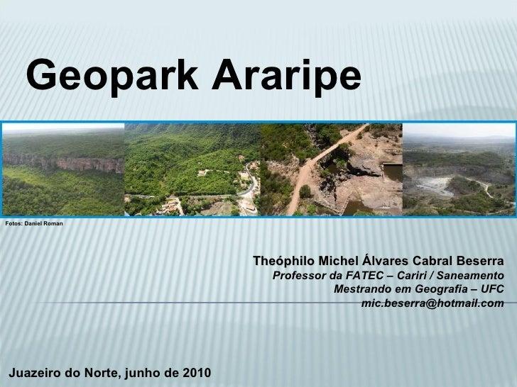 Geopark Araripe Theóphilo Michel Álvares Cabral Beserra Professor da FATEC – Cariri / Saneamento Mestrando em Geografia – ...