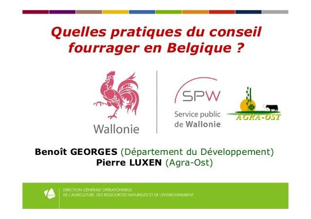 Quelles pratiques du conseil fourrager en Belgique ? Benoît GEORGES (Département du Développement) Pierre LUXEN (Agra-Ost)