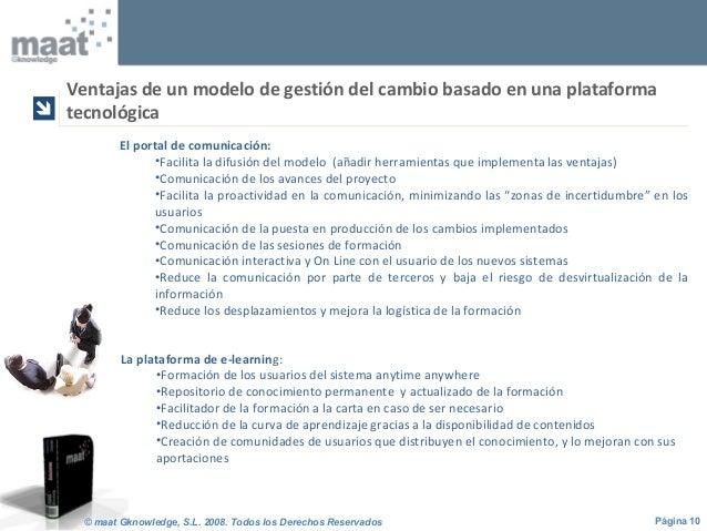 Página 10© maat Gknowledge, S.L. 2008. Todos los Derechos Reservados El portal de comunicación: •Facilita la difusión del ...