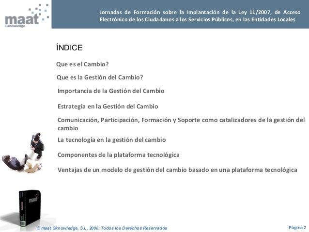 Página 2© maat Gknowledge, S.L. 2008. Todos los Derechos Reservados Jornadas de Formación sobre la Implantación de la Ley ...
